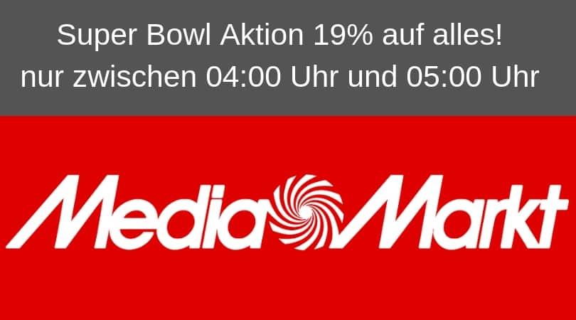 [Info] Super Bowl Aktion bei MediaMarkt – 19% auf alles! – nur zwischen 04:00 Uhr und 05:00 Uhr