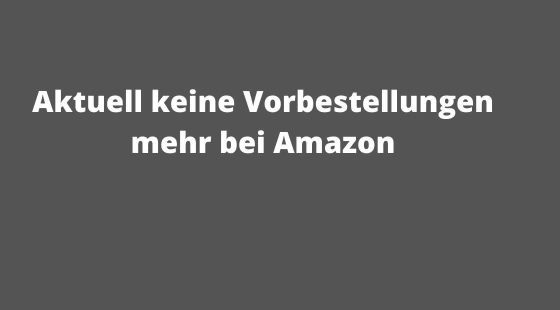 Aktuell keine Vorbestellungen mehr bei Amazon