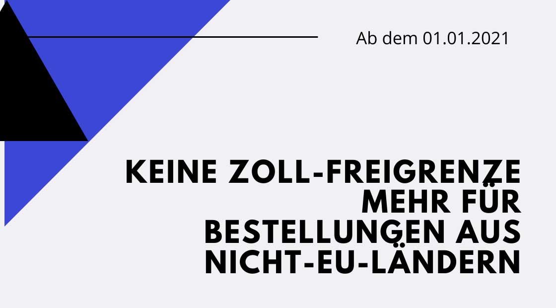 Zoll-Änderungen ab dem 01.07.2021 – Keine Freigrenze mehr bei Bestellungen aus dem NICHT-EU-Ausland